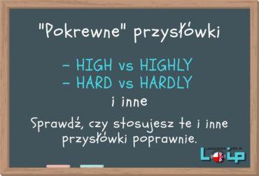 """""""Pokrewne"""" przysłówki (np. hard i hardly)"""