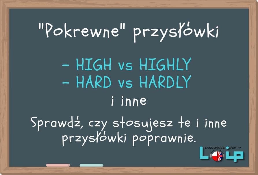 Podobne pokrewne przysłówki hard hardly high highly