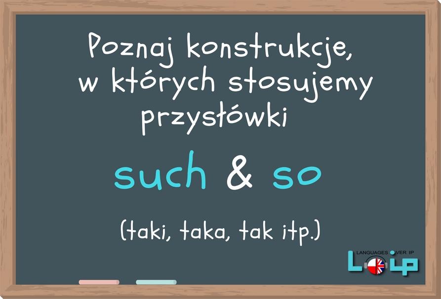 Poznaj konstrukcje, w których stosujemy przysłówki such & so ( taki, taka tak itp.) Angielski z LOIP