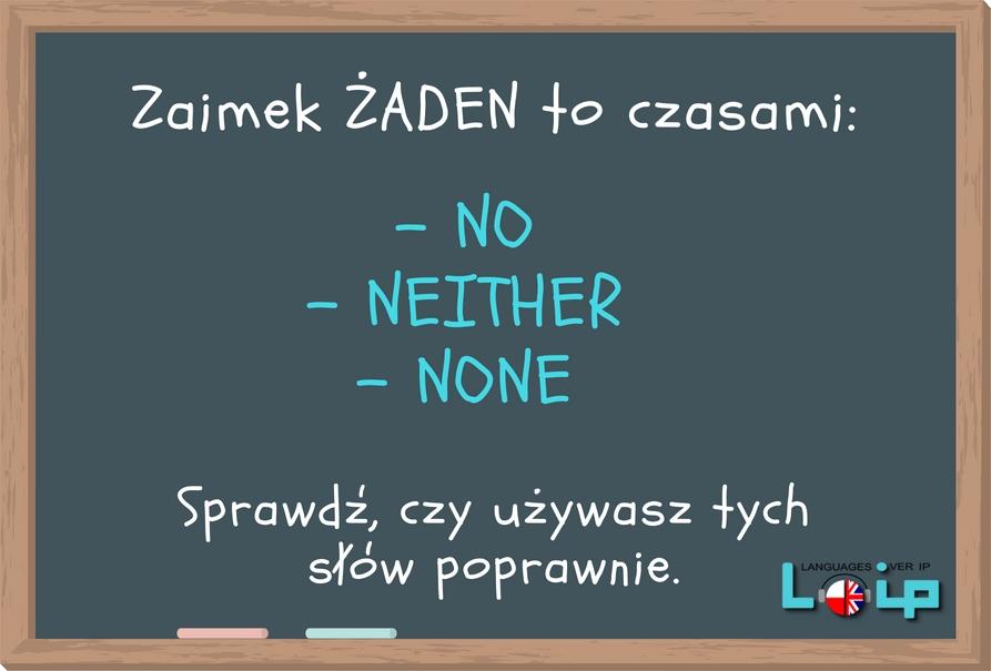Zaimek żaden to czasami NO, NONE lub NEITHER. Warto poznać, kiedy stosujemy który. Angielski z LOIP.