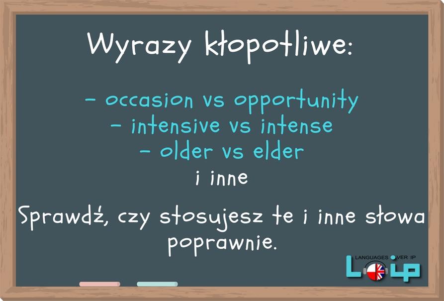 Wyrazy kłopotliwe: occasion i opportunity, intensive i intense, older i elder i inne. Sprawdź, czy stosujesz je poprawnie. EFL Angielski z LOIP.