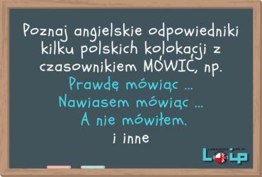 Angielskie tłumaczenia polskich zwrotów z czasownikiem MÓWIĆ