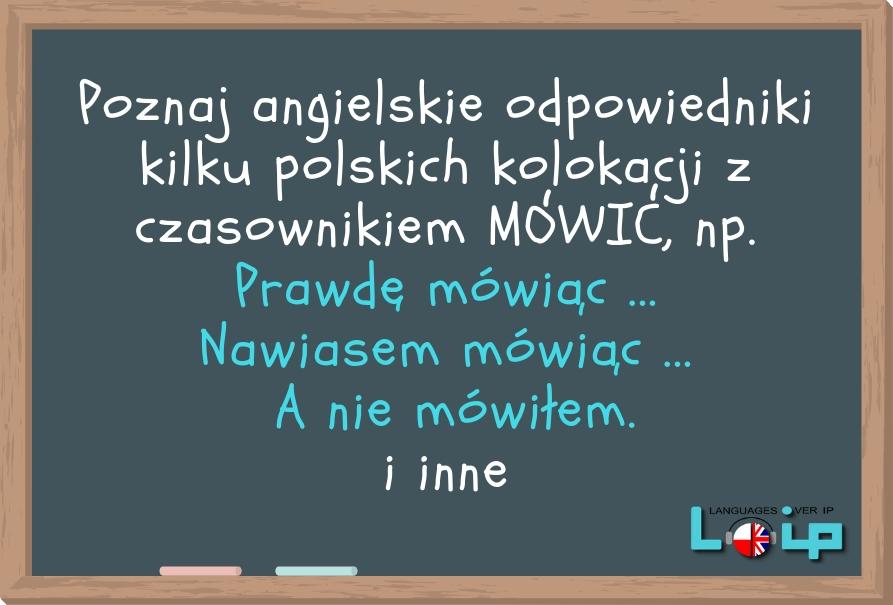 Czasami popełniamy błędy próbując stosować dosłowne tłumaczenia polskich wyrażeń w języku angielskim. Dzisiaj przyjrzymy się angielskim odpowiednikom niektórych zwrotów z czasownikiem MÓWIĆ. Sprawdź, czy poprawnie stosujesz omawiane frazy.