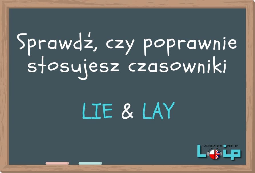 Sprawdź, czy poprawnie stosujesz czasowniki LIE i LAY. EFL. Angielski z LOIP.