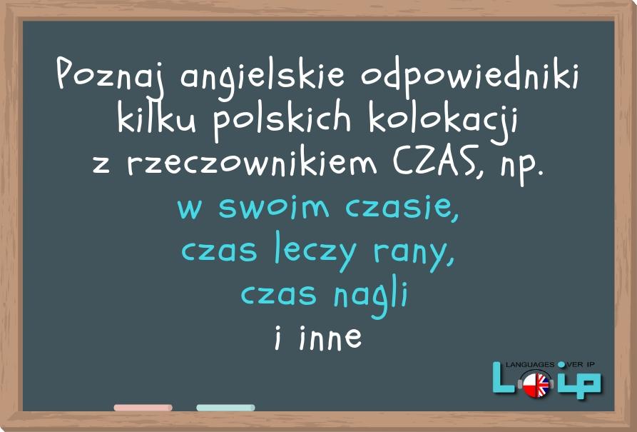 """Poznaj angielskie odpowiedniki kilku polskich kolokacji z rzeczownikiem """"czas"""". EFL Angielski z LOIP."""