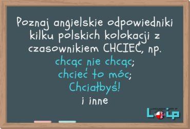 Angielskie tłumaczenia polskich zwrotów z czasownikiem CHCIEĆ