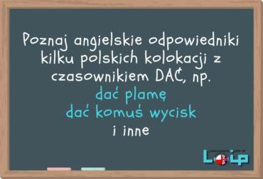 Angielskie tłumaczenia polskich zwrotów z czasownikiem DAĆ