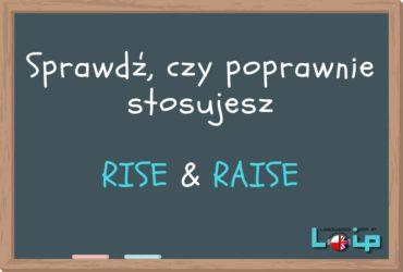 Kiedy rise, a kiedy raise? Sprawdź, czy poprawnie stosujesz te wyrazy. EFL Angielski online z LOIP.