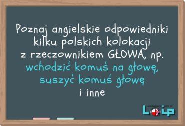 Angielskie tłumaczenia polskich zwrotów z rzeczownikiem GŁOWA