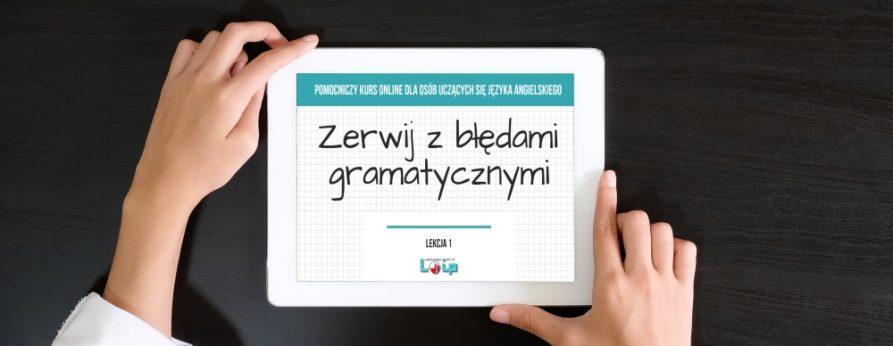 """Pomocniczy kurs online dla osób uczących się angielskiego """"Zerwij z błędami gramatycznymi"""" Angielski z LOIP"""