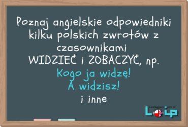 Angielskie tłumaczenia polskich zwrotów z czasownikami WIDZIEĆ i ZOBACZYĆ
