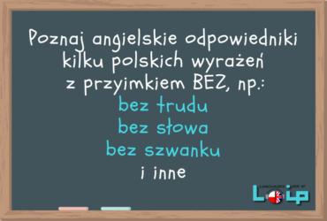 Poznaj angielskie odpowiedniki kilku polskich wyrażeń z przyimkiem BEZ, np. bez trudu, bez słowa, bez szwanku i inne