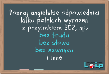 Angielskie tłumaczenia polskich wyrażeń z przyimkiem BEZ