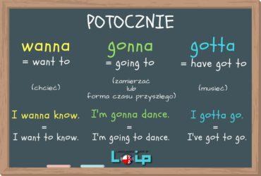 Wanna, gonna i gotta to elementy języka mówionego, które warto przyswoić i stosować na co dzień. Angielski online z LOIP.