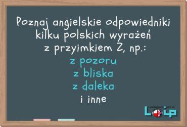 Angielskie tłumaczenia polskich wyrażeń z przyimkiem Z