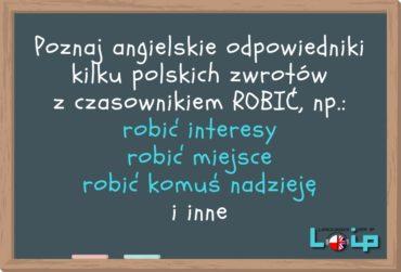 Angielskie tłumaczenia polskich zwrotów z czasownikiem ROBIĆ
