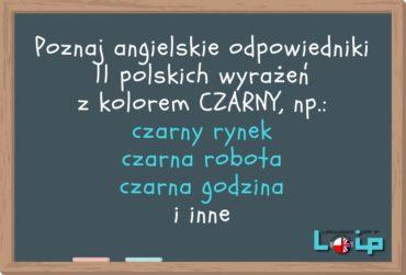 Angielskie odpowiedniki 11 polskich wyrażeń z kolorem CZARNY