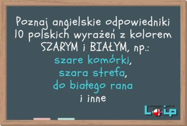 Angielskie odpowiedniki 10 polskich wyrażeń z kolorem szarym i białym