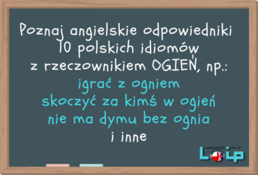 Angielskie tłumaczenia 10 polskich idiomów z rzeczownikiem OGIEŃ
