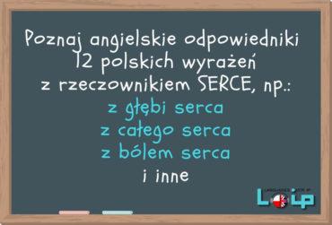 Angielskie tłumaczenia 12 polskich wyrażeń z rzeczownikiem SERCE